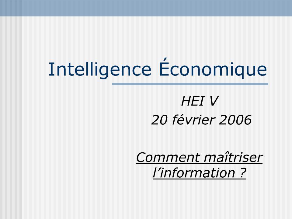 Intelligence Économique HEI V 20 février 2006 Comment maîtriser linformation