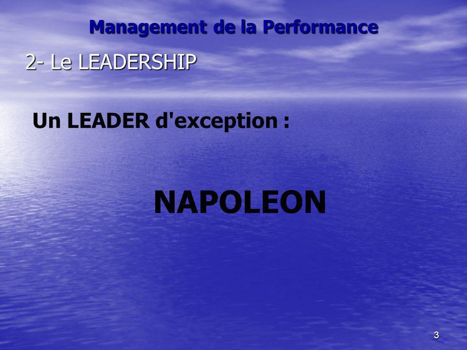 3 Management de la Performance 2- Le LEADERSHIP Un LEADER d'exception : NAPOLEON