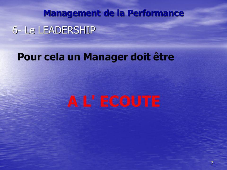 7 Management de la Performance 6- Le LEADERSHIP Pour cela un Manager doit être A L' ECOUTE