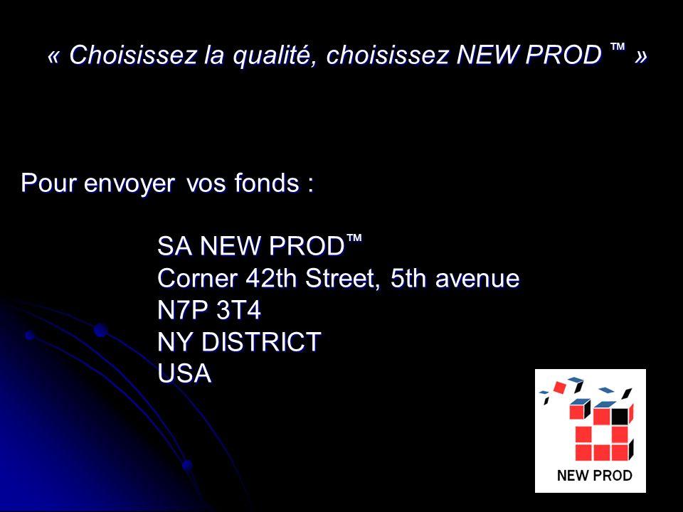« Choisissez la qualité, choisissez NEW PROD » Pour envoyer vos fonds : SA NEW PROD SA NEW PROD Corner 42th Street, 5th avenue N7P 3T4 NY DISTRICT USA