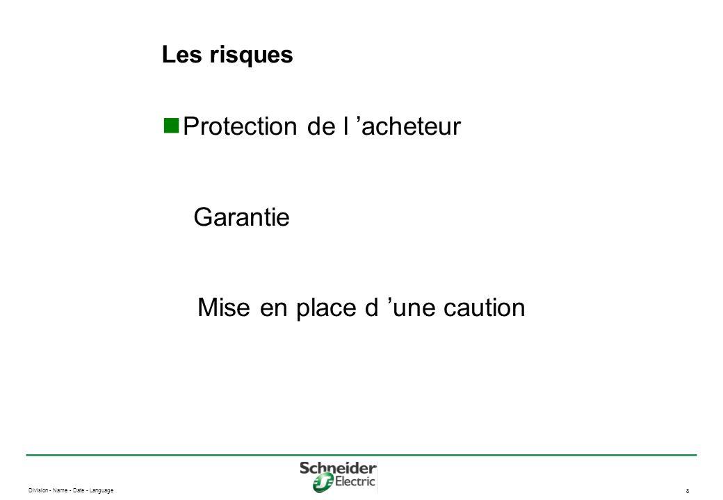 Division - Name - Date - Language 8 Les risques Protection de l acheteur Garantie Mise en place d une caution