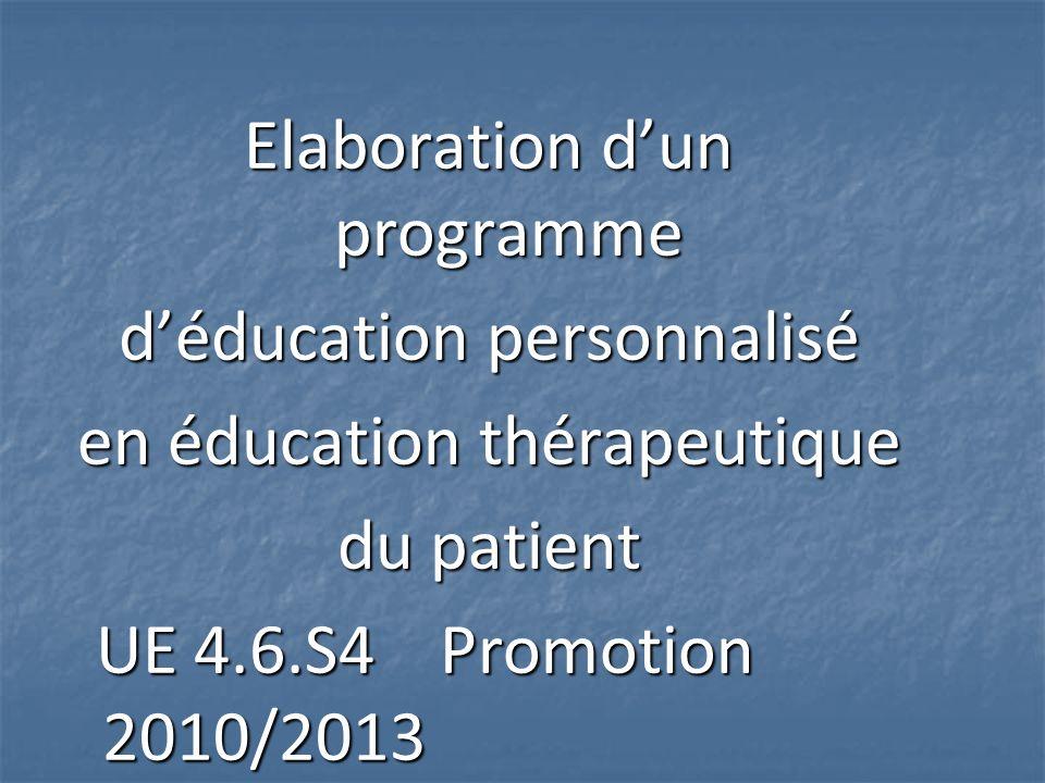 Elaboration dun programme déducation personnalisé en éducation thérapeutique du patient UE 4.6.S4 Promotion 2010/2013 UE 4.6.S4 Promotion 2010/2013