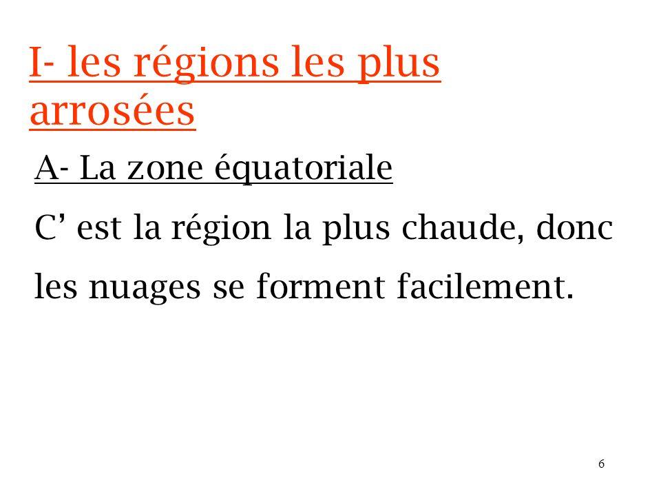 5 I- les régions les plus arrosées A- La zone équatoriale