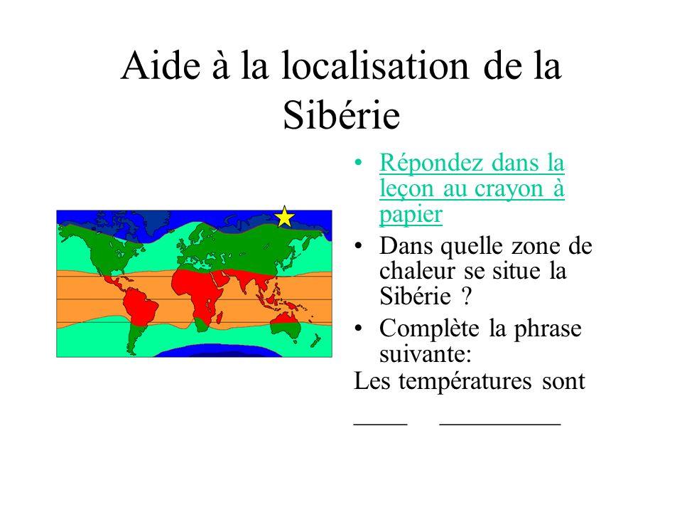 Les zones de chaleur Répondez dans la leçon au crayon à papier Dans quelle zone de chaleur se situe la Sibérie ? Complète la phrase suivante: Les temp