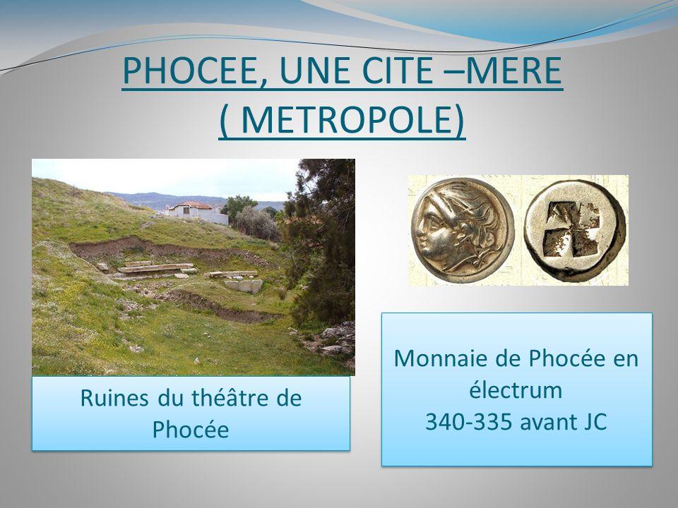 PHOCEE, UNE CITE –MERE ( METROPOLE) Monnaie de Phocée en électrum 340-335 avant JC Monnaie de Phocée en électrum 340-335 avant JC Ruines du théâtre de