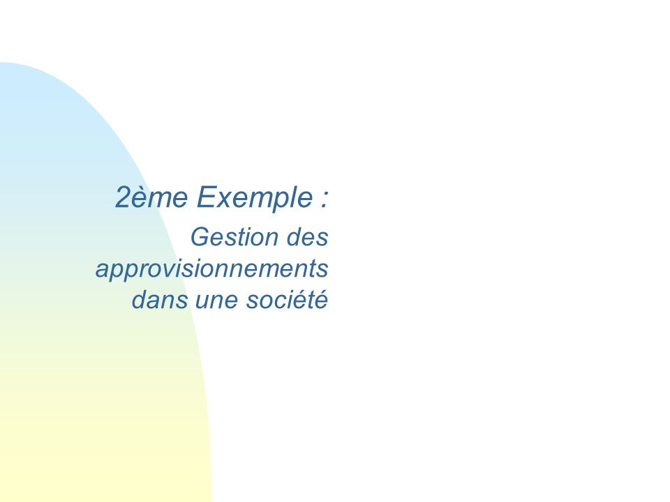 2ème Exemple : Gestion des approvisionnements dans une société