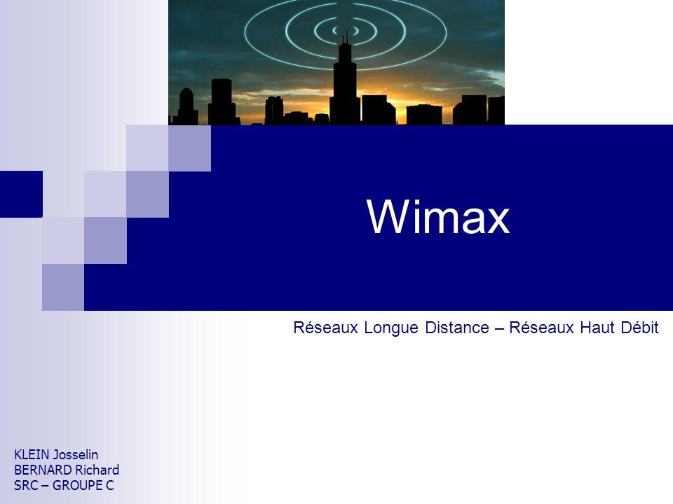 Wimax Réseaux Longue Distance – Réseaux Haut Débit KLEIN Josselin BERNARD Richard SRC – GROUPE C
