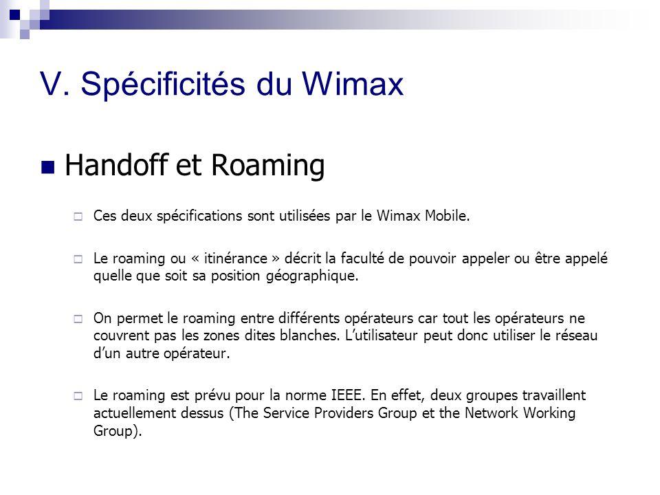 V. Spécificités du Wimax Handoff et Roaming Ces deux spécifications sont utilisées par le Wimax Mobile. Le roaming ou « itinérance » décrit la faculté