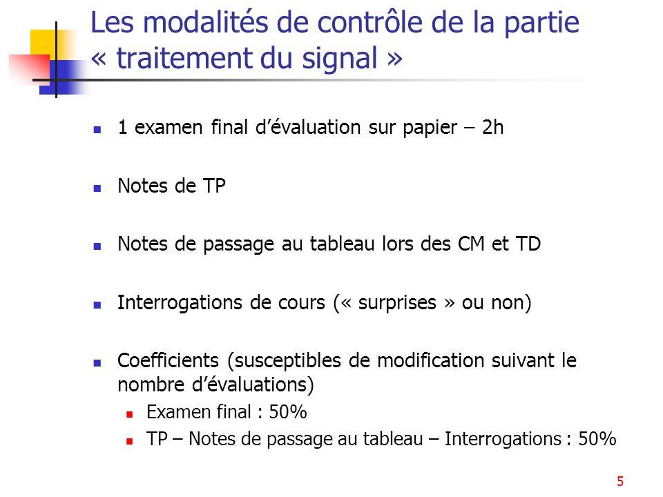 5 Les modalités de contrôle de la partie « traitement du signal » 1 examen final dévaluation sur papier – 2h Notes de TP Notes de passage au tableau l