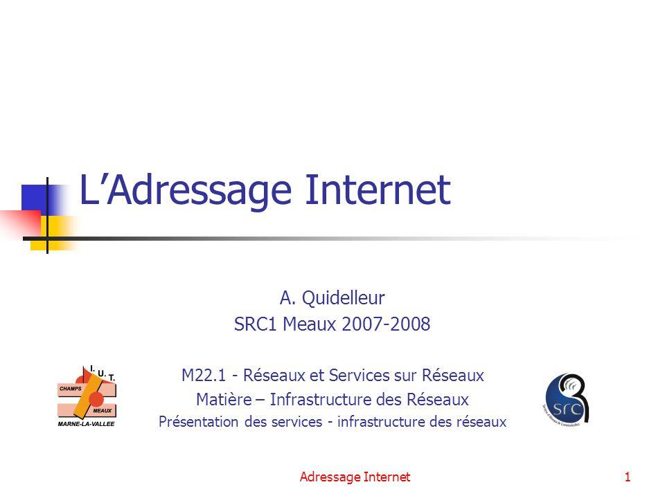 Adressage Internet22 Types de routage Routage statique : La table est établie au départ Des entrées peuvent être ajoutées manuellement (commande « route add »).