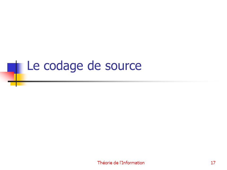 Théorie de l'Information17 Le codage de source