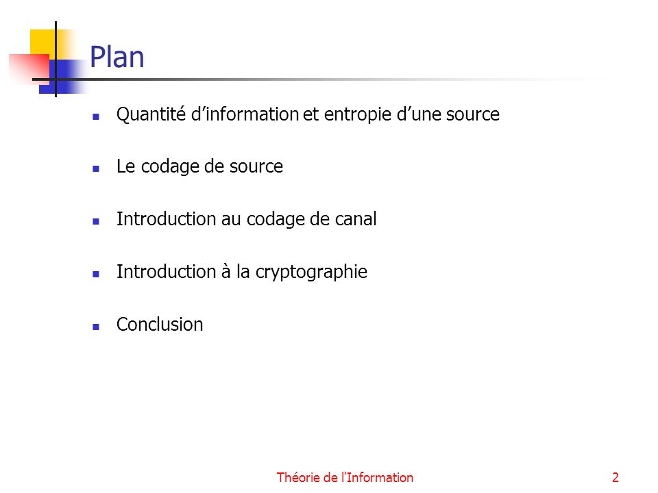 Théorie de l'Information2 Plan Quantité dinformation et entropie dune source Le codage de source Introduction au codage de canal Introduction à la cry