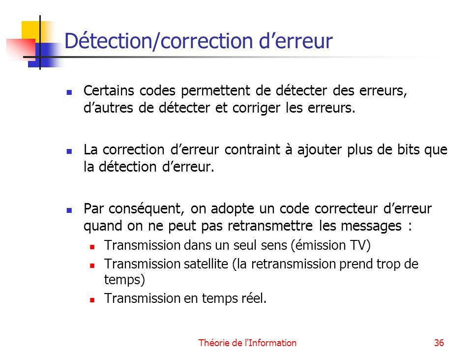 Théorie de l'Information36 Détection/correction derreur Certains codes permettent de détecter des erreurs, dautres de détecter et corriger les erreurs