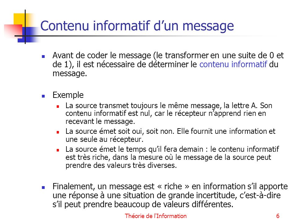 Théorie de l'Information6 Contenu informatif dun message Avant de coder le message (le transformer en une suite de 0 et de 1), il est nécessaire de dé