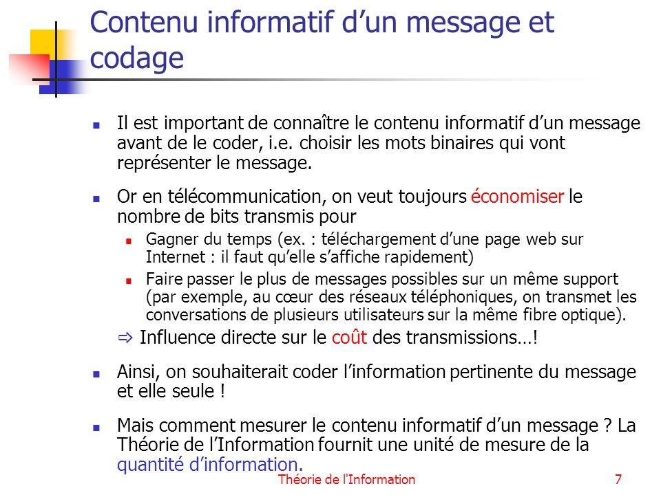 Théorie de l Information18 Enjeu du codage de source Le but du codage de source est de trouver une traduction binaire des messages émis par la source économisant les bits et tenant compte de leur contenu informatif.