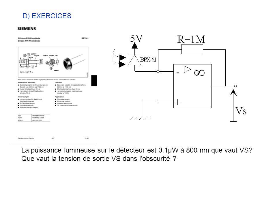 D) EXERCICES La puissance lumineuse sur le détecteur est 0.1μW à 800 nm que vaut VS? Que vaut la tension de sortie VS dans lobscurité ?
