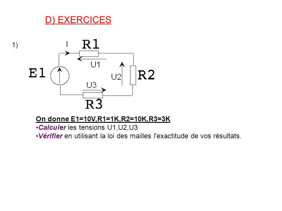 D) EXERCICES 1) On donne E1=10V,R1=1K,R2=10K,R3=3K Calculer les tensions U1,U2,U3 Vérifier en utilisant la loi des mailles l'exactitude de vos résulta