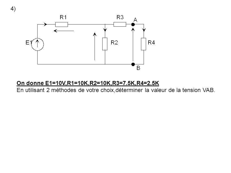 4) On donne E1=10V,R1=10K,R2=10K,R3=7.5K,R4=2.5K En utilisant 2 méthodes de votre choix,déterminer la valeur de la tension VAB.