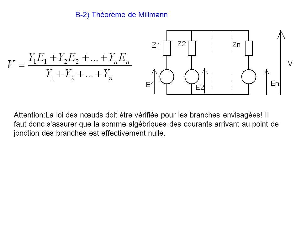 B-2) Théorème de Millmann Attention:La loi des nœuds doit être vérifiée pour les branches envisagées! Il faut donc s'assurer que la somme algébriques