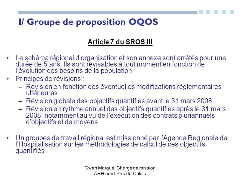 Gwen Marqué, Chargé de mission ARH nord-Pas-de-Calais I/ Groupe de proposition OQOS Article 7 du SROS III Le schéma régional dorganisation et son anne
