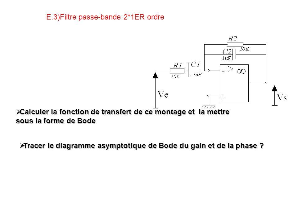 E.3)Filtre passe-bande 2*1ER ordre Calculer la fonction de transfert de ce montage et la mettre sous la forme de Bode Calculer la fonction de transfert de ce montage et la mettre sous la forme de Bode Tracer le diagramme asymptotique de Bode du gain et de la phase .