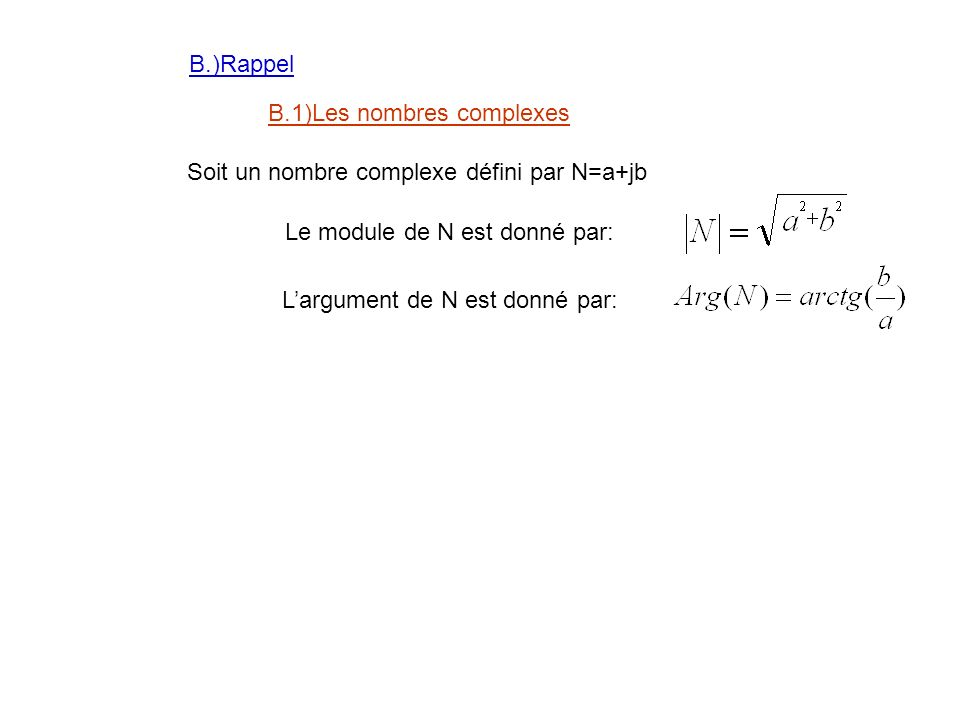 B.)Rappel B.1)Les nombres complexes Soit un nombre complexe défini par N=a+jb Le module de N est donné par: Largument de N est donné par: