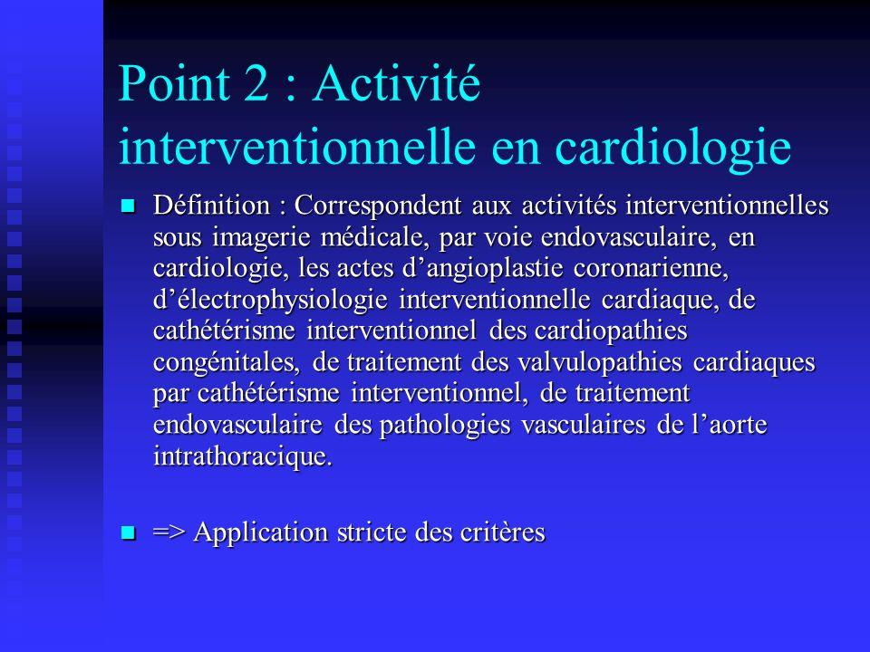 Point 2 : Activité interventionnelle en cardiologie Définition : Correspondent aux activités interventionnelles sous imagerie médicale, par voie endov