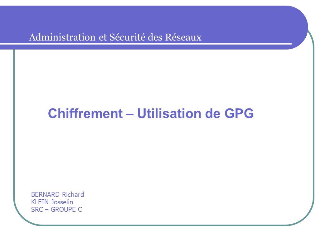 Chiffrement – Utilisation de GPG Mise en place des clés PGP Messages cryptés Utilisation des serveurs de clé Révocation de clé