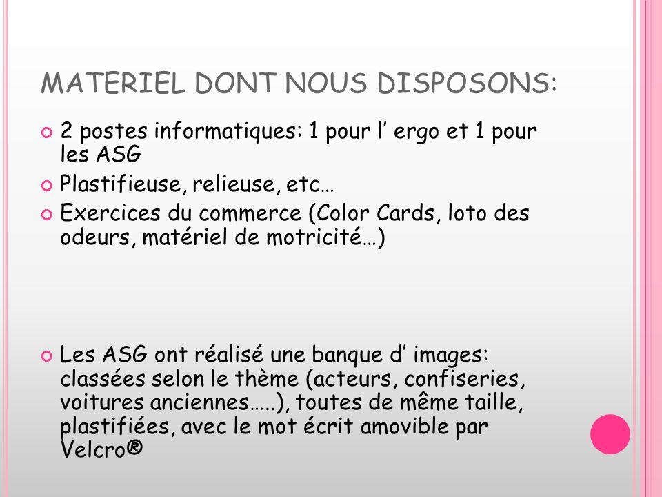 MATERIEL DONT NOUS DISPOSONS: 2 postes informatiques: 1 pour l ergo et 1 pour les ASG Plastifieuse, relieuse, etc… Exercices du commerce (Color Cards,