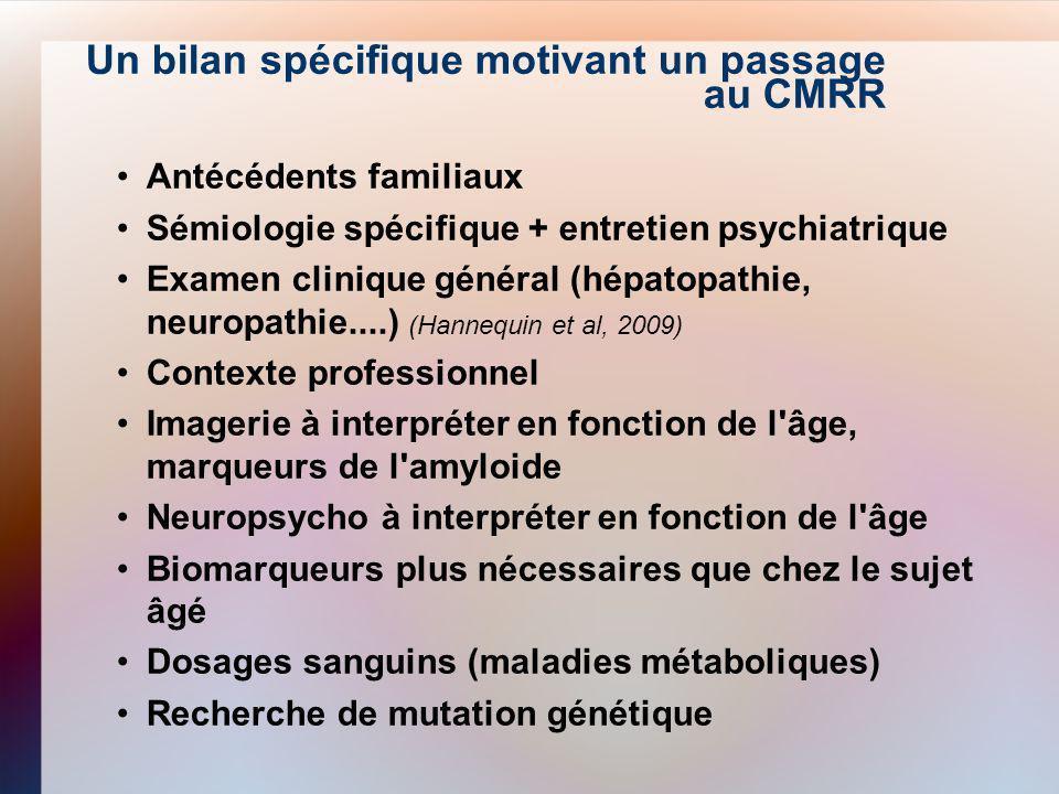Un bilan spécifique motivant un passage au CMRR Antécédents familiaux Sémiologie spécifique + entretien psychiatrique Examen clinique général (hépatop