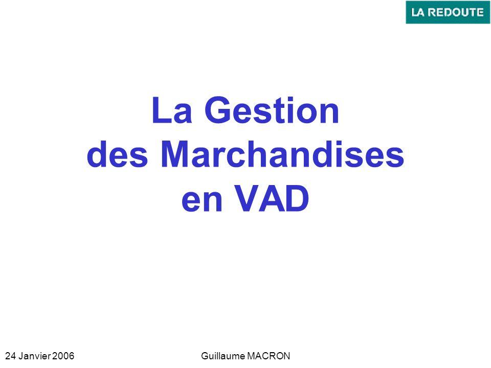 24 Janvier 2006Guillaume MACRON La Gestion des Marchandises en VAD