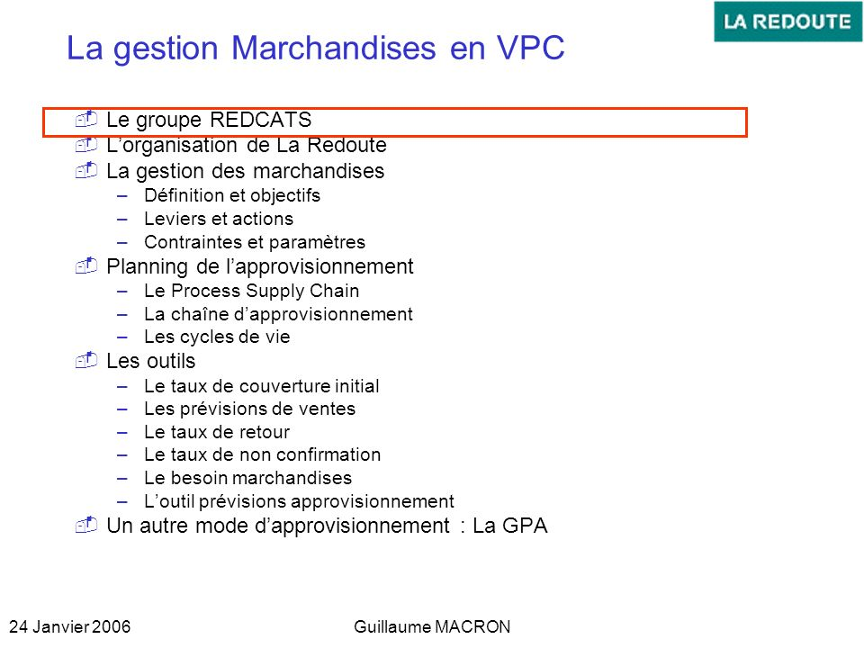 24 Janvier 2006Guillaume MACRON N°3 mondial de la VAD dans lunivers de la personne et de la maison N°1 de la VAD en France Chiffre daffaires 2004 : 4,398 Mds Euros 52,9 % du C.A.