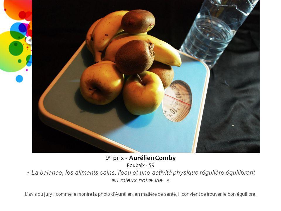 9 e prix - Aurélien Comby Roubaix - 59 « La balance, les aliments sains, l'eau et une activité physique régulière équilibrent au mieux notre vie. » La