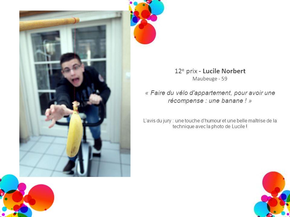 12 e prix - Lucile Norbert Maubeuge - 59 « Faire du vélo d'appartement, pour avoir une récompense : une banane ! » Lavis du jury : une touche dhumour