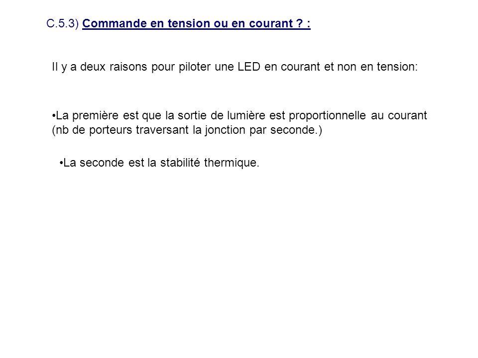 C.5.3) Commande en tension ou en courant ? : Il y a deux raisons pour piloter une LED en courant et non en tension: La première est que la sortie de l
