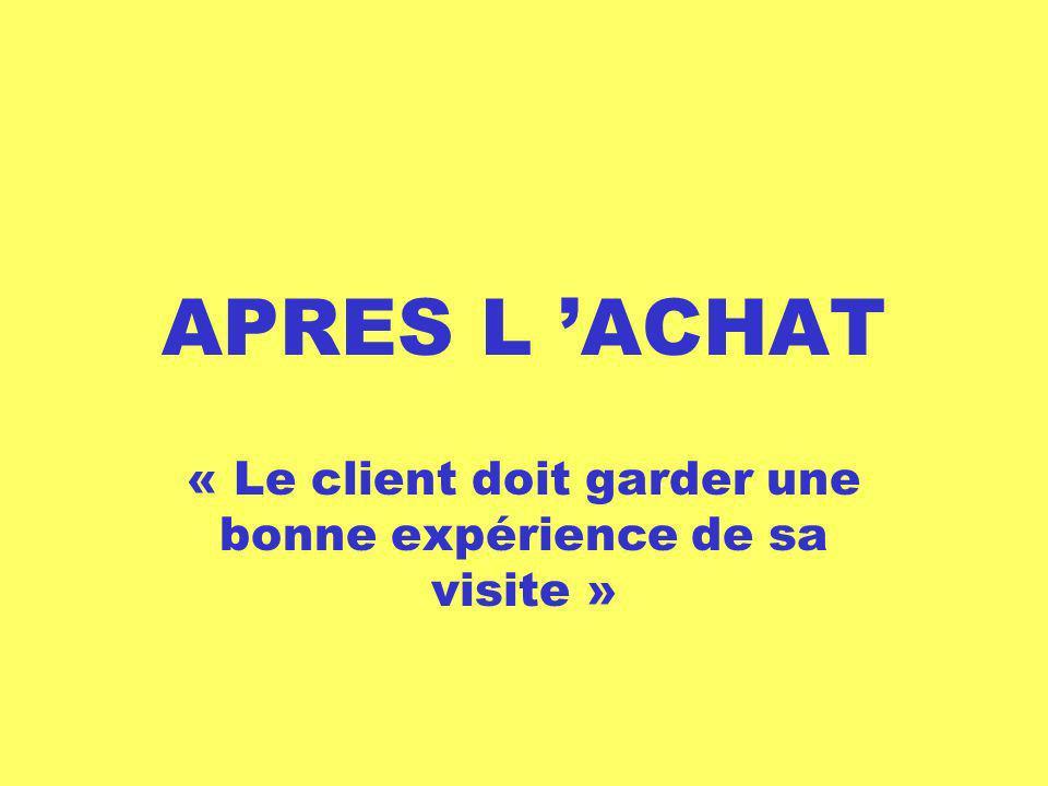 APRES L ACHAT « Le client doit garder une bonne expérience de sa visite »