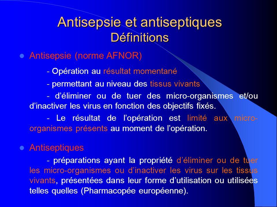 Antisepsie et antiseptiques Définitions Antisepsie (norme AFNOR) - Opération au résultat momentané - permettant au niveau des tissus vivants - déliminer ou de tuer des micro-organismes et/ou dinactiver les virus en fonction des objectifs fixés.