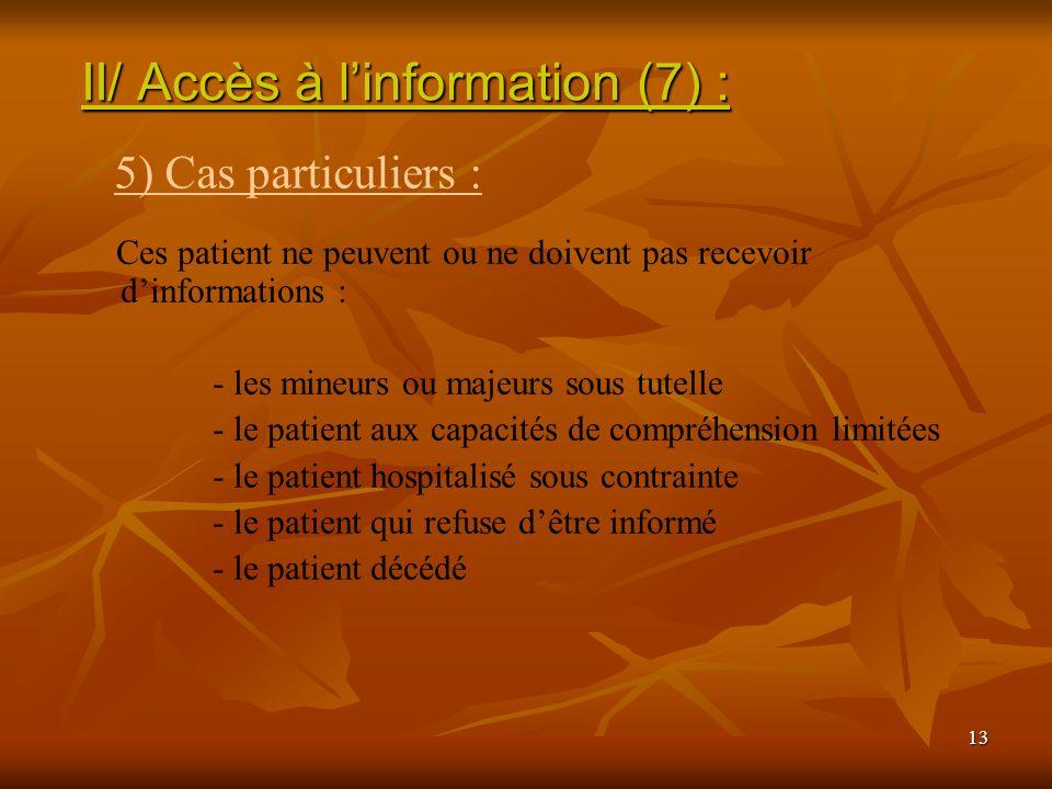 13 Ces patient ne peuvent ou ne doivent pas recevoir dinformations : - les mineurs ou majeurs sous tutelle - le patient aux capacités de compréhension