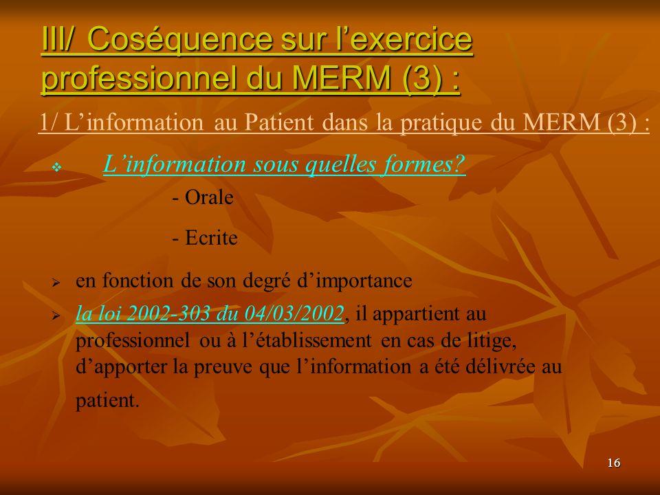 16 Linformation sous quelles formes? - Orale - Ecrite en fonction de son degré dimportance la loi 2002-303 du 04/03/2002, il appartient au professionn