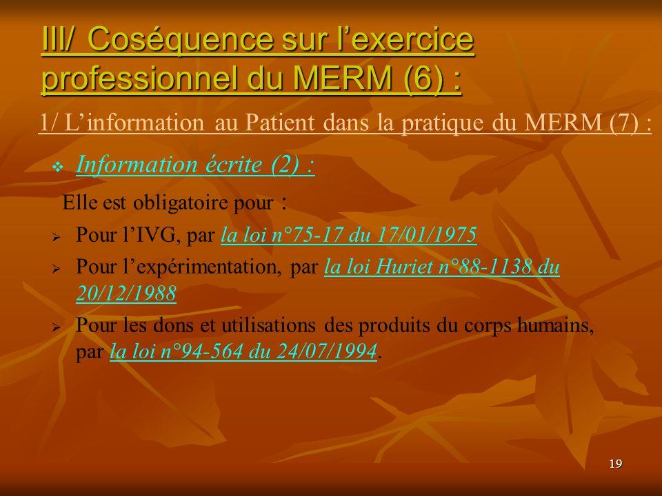 19 Information écrite (2) : Elle est obligatoire pour : Pour lIVG, par la loi n°75-17 du 17/01/1975 Pour lexpérimentation, par la loi Huriet n°88-1138