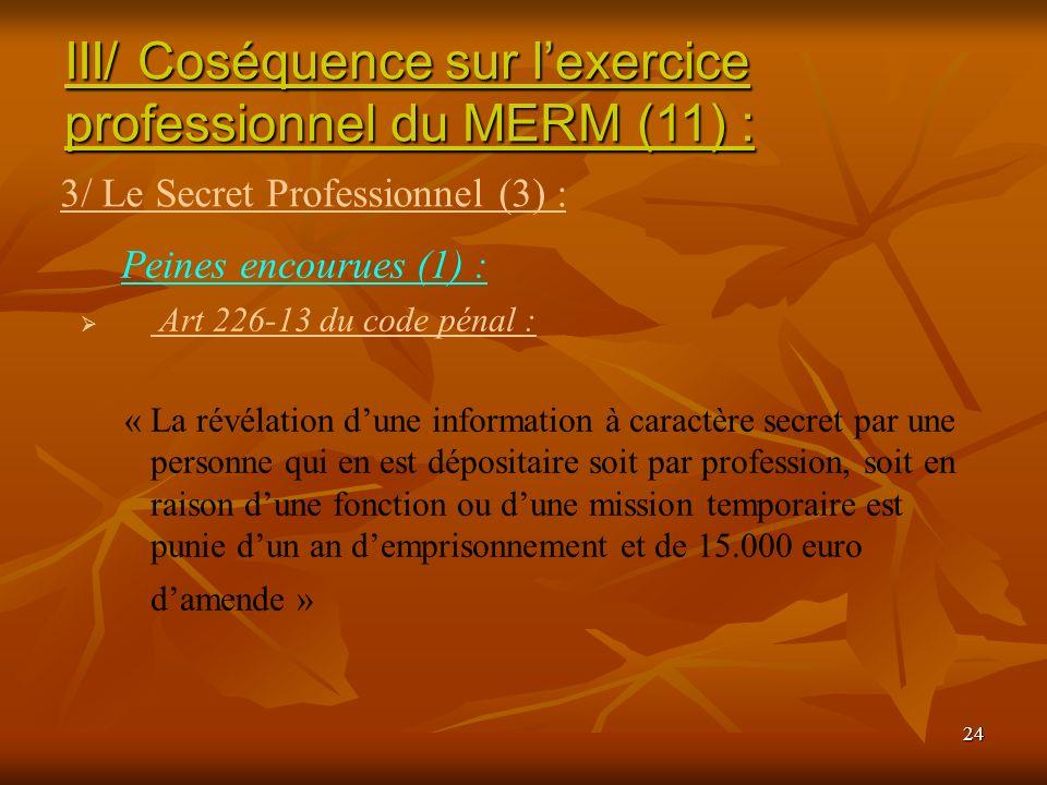 24 Peines encourues (1) : Art 226-13 du code pénal : « La révélation dune information à caractère secret par une personne qui en est dépositaire soit