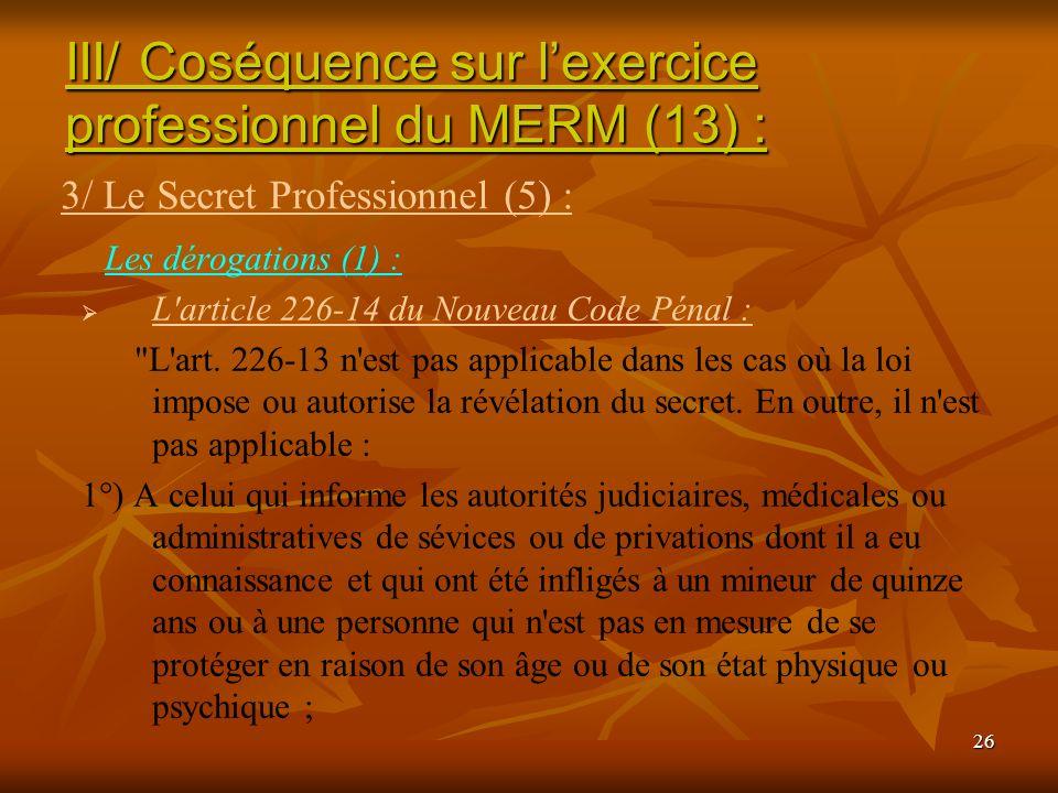 26 Les dérogations (1) : L'article 226-14 du Nouveau Code Pénal :