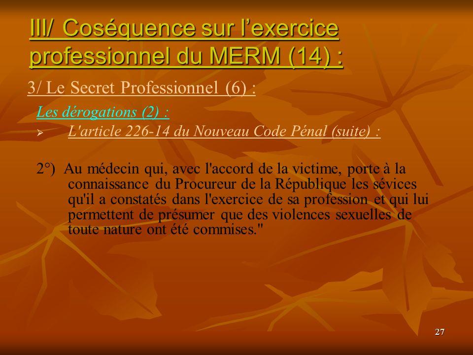 27 Les dérogations (2) : L'article 226-14 du Nouveau Code Pénal (suite) : 2°) Au médecin qui, avec l'accord de la victime, porte à la connaissance du