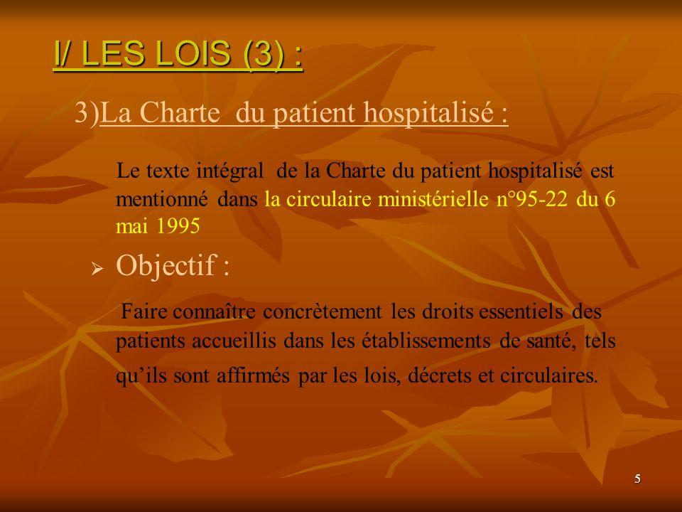 5 Le texte intégral de la Charte du patient hospitalisé est mentionné dans la circulaire ministérielle n°95-22 du 6 mai 1995 Objectif : Faire connaîtr