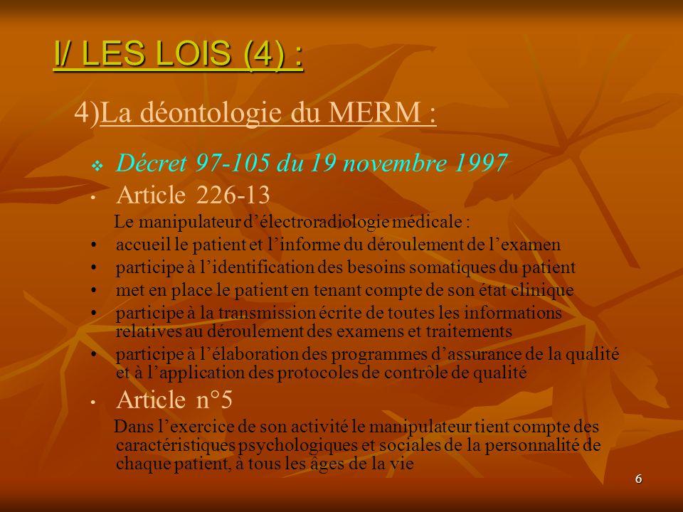 6 Décret 97-105 du 19 novembre 1997 Article 226-13 Le manipulateur délectroradiologie médicale : accueil le patient et linforme du déroulement de lexa