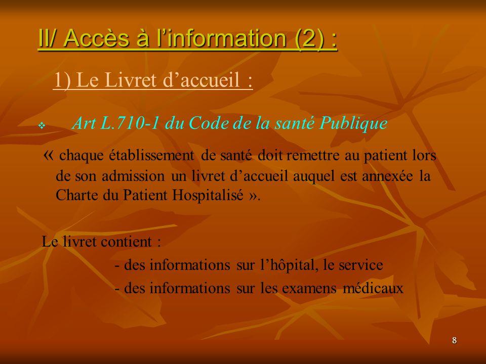 8 Art L.710-1 du Code de la santé Publique « chaque établissement de santé doit remettre au patient lors de son admission un livret daccueil auquel es