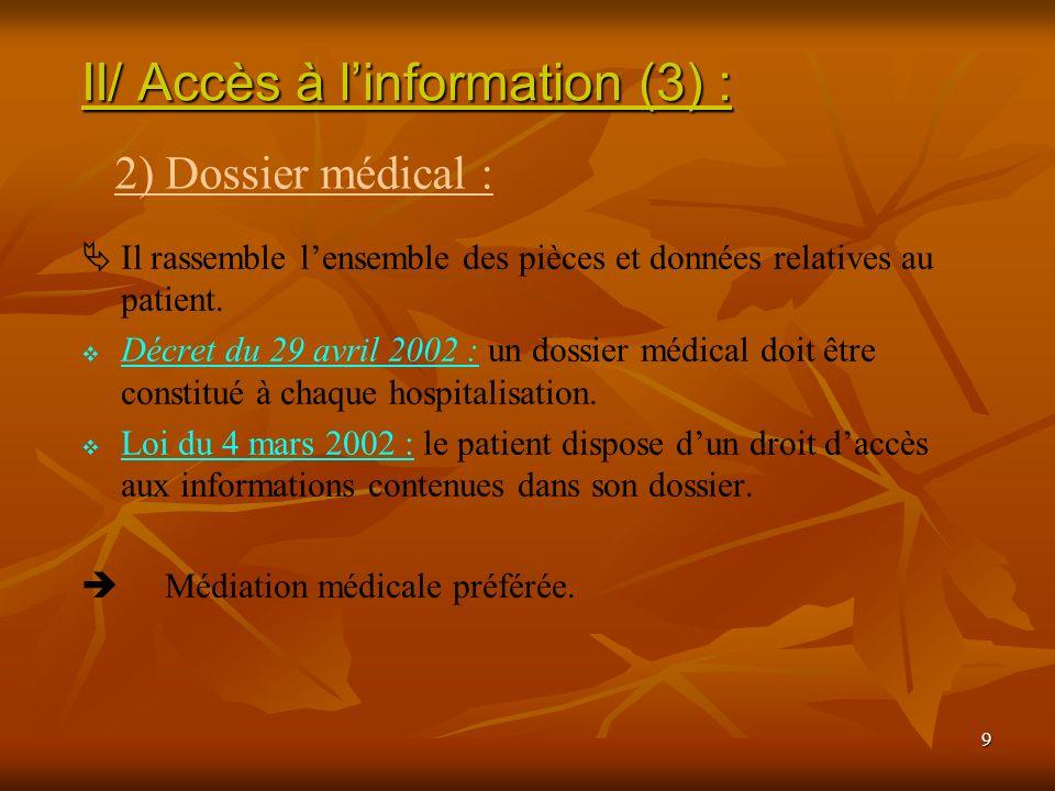 9 Il rassemble lensemble des pièces et données relatives au patient. Décret du 29 avril 2002 : un dossier médical doit être constitué à chaque hospita