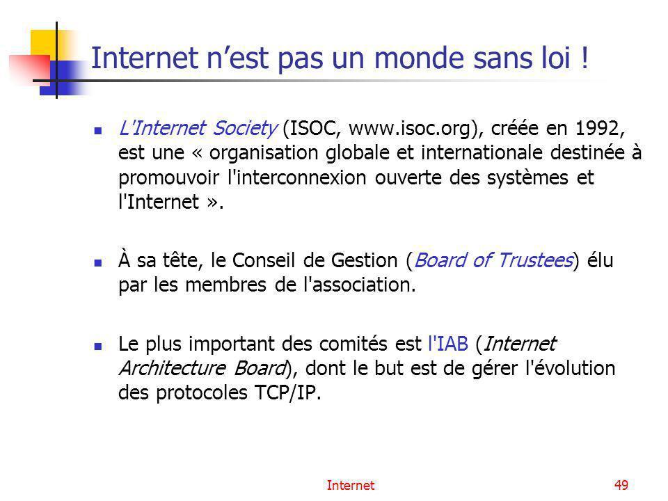 Internet49 Internet nest pas un monde sans loi ! L'Internet Society (ISOC, www.isoc.org), créée en 1992, est une « organisation globale et internation