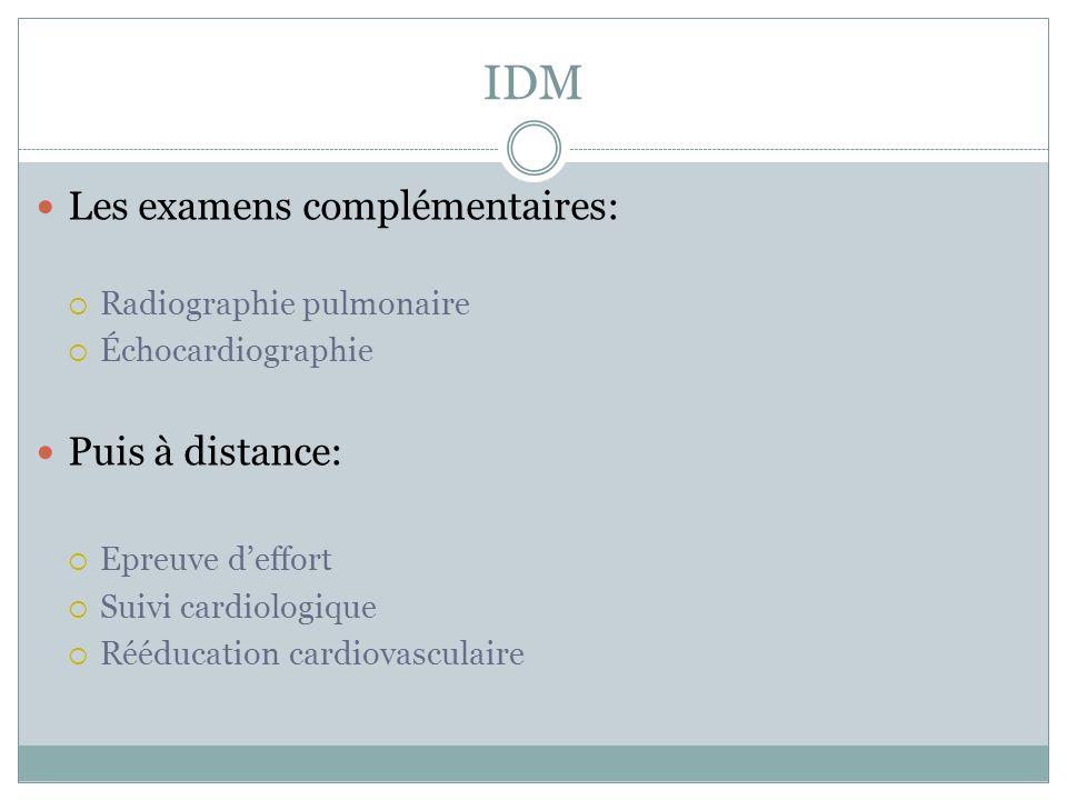 IDM Les examens complémentaires: Radiographie pulmonaire Échocardiographie Puis à distance: Epreuve deffort Suivi cardiologique Rééducation cardiovasculaire