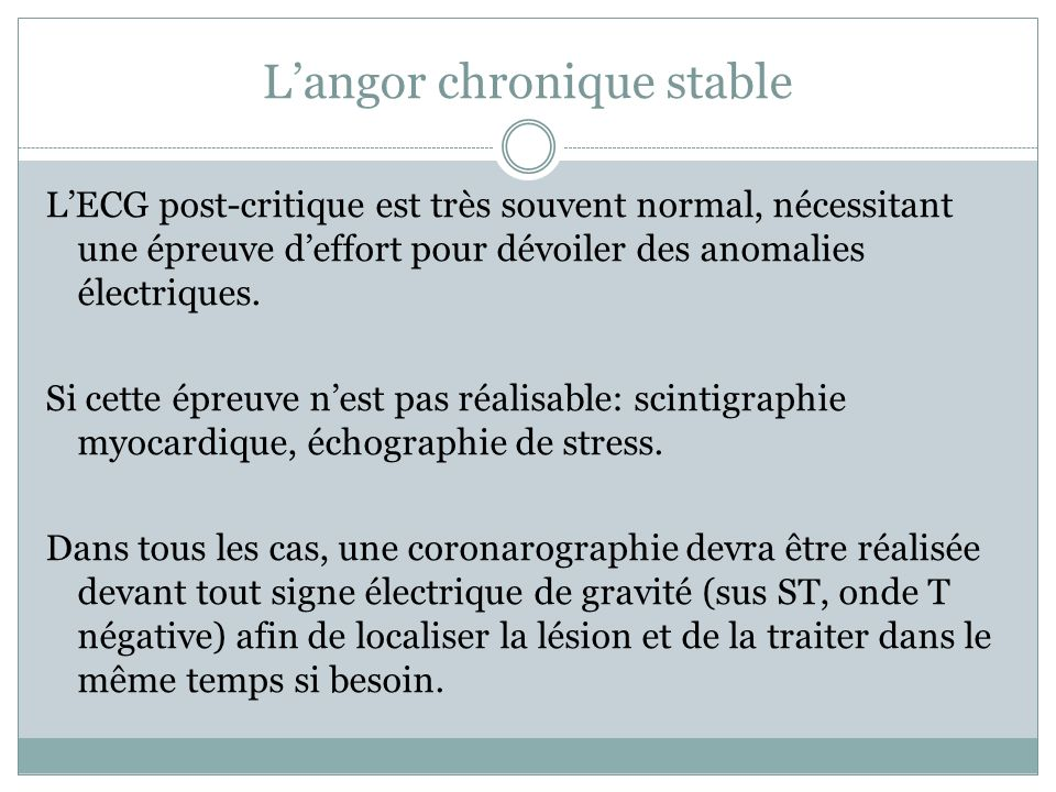Langor chronique stable LECG post-critique est très souvent normal, nécessitant une épreuve deffort pour dévoiler des anomalies électriques. Si cette
